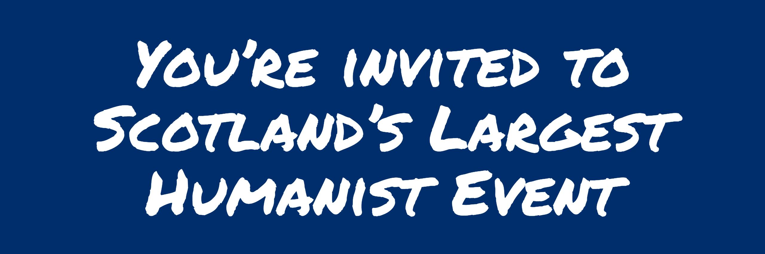 You're invited to Scotland's largest Humanist event